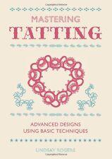 Mastering Tatting: Advanced Designs Using Basic Techniques New Hardcover Book Li