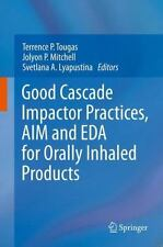 Good Cascade Impactor Practices, AIM and EDA for Orally Inhaled Products...