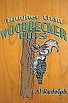 Tougher Than Woodpecker Lips by Al Rudolph (2008, Hardcover)