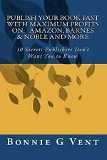 Publish Your Book Fast with Maximum Profits On - Amazon, Barnes and Noble and...