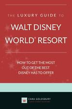 The Luxury Guide to Walt Disney World Resort: How to Get the Most Out of the Bes