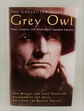 THE COLLECTED WORKS OF GREY OWL - (1999) 1st Ed. this collection (F/F) hc/dj