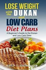 Lose Weight with the Dukan and Low Carb Diet Plans : A Beginner's Guide to th...