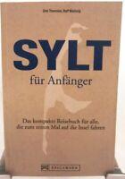 SYLT für Anfänger + Das kompakte Reisebuch + Tipps und Informationen mit Fotos +