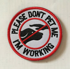 PLEASE DON`T PET ME I`M WORKING ARMY MORALE embroidery HOOK PATCH  AA+ 1019