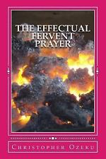 The Effectual Fervent Prayer : Prayer Is a Powerful Instrument. Sometime We...