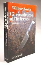 CI RIVEDREMO ALL'INFERNO Wilbur Smith VALLARDI 1983 - PRIMA EDIZIONE