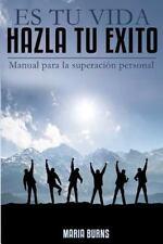 Es Tu Vida, Hazla Tu Exito : Manual para la Superacion Personal by Maria...