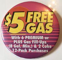 """$5 FREE GAS w/ 6 PREMIUM OR PLUS FILL UPS (8 Gal Min) 2 Coke 3"""" Pinback Button"""