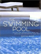 The Swimming Pool: Stylish and Inspirational Ideas for Building and Decorating Y