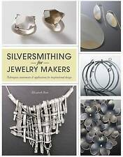 Silversmithing for Jewellery Makers: Techniques, Treatments & Applications for Inspirational Design by Elizabeth Bone (Paperback, 2011)