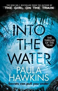 Into the Water: The Sunday Times Bestseller By Paula Hawkins