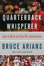 The Quarterback Whisperer: How to Build an Elite NFL Quarterback by Bruce Arians