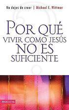 Por que vivir como Jesus no es suficiente: No dejes de creer (Spanish Edition)