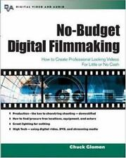 No-Budget Digital Filmmaking : How to Create Professional Looking-ExLibrary