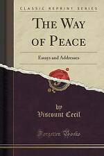USED (LN) The Way of Peace: Essays and Addresses (Classic Reprint) by Viscount C