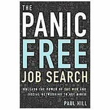 The Panic Free Job Search: Unleash the Power of the Web and Social Networking to