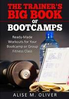 Trainer's Big Book of Bootcamps : Ready-made Workouts for Your Bootcamp or Gr...