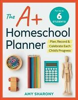 A+ Homeschool Planner : Plan, Record, and Celebrate Each Child's Progress: Up...