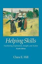 Helping Skills: Facilitating Exploration, Insight, And Action: By Clara E. Hill