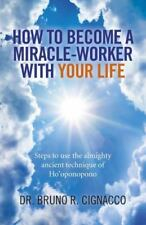 How to Become a Miracle-Worker with Your Life: Steps to Use the Almighty Ancient