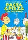 Pasta & Pizza for Beginners (Usborne Cooking Schoo