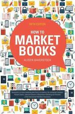 How to Market Books by Alison Baverstock (2015, Paperback, Revised)