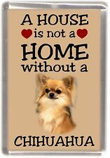 "Chihuahua Dog No 1 Fridge Magnet ""A HOUSE IS NOT A HOME"" by Starprint"