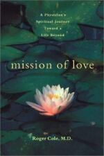 Mission of Love: A Physician's Spiritual Journey Toward a Life Beyond