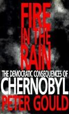 Fire in the Rain: The Democratic Consequences of Chernobyl by Gould, Professor