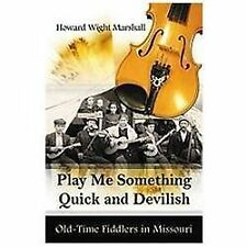 Play Me Something Quick and Devilish : Old-Time Fiddlers in Missouri by...