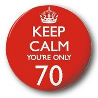 """Keep Calm Your Only 70 - 25mm 1"""" Button Badge- Retro Humour Carry On Birthday"""