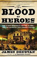 The Blood of Heroes: The 13-Day Struggle for the Alamo--and the Sacrifice Tha...
