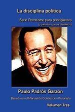 Azul: La Disciplina Politica : Peronismo para Principiantes, (y para Los Que...