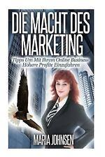 Die Macht des Marketing : Tipps Um Mit Ihrem Online Business Höhere Profite...