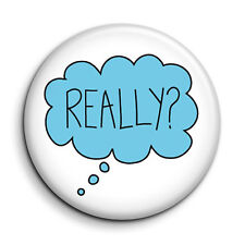 """""""Really?"""" Funny Sarcastic Button Pin Badge - Novelty Slogan Gift 38mm/1.5 inch"""