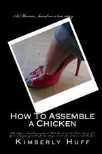 How to Assemble a Chicken by Kimberly Huff (2013, Paperback)