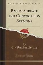 Baccalaureate and Convocation Sermons (Classic Reprint) by Ely Vaughan Zollars