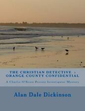 The Christian Detective: Orange County Confidential by Alan Dickinson (2015,...