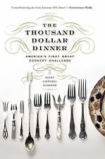 The Thousand Dollar Dinner : America's First Great Cookery Challenge by Becky...