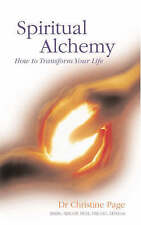 Spiritual Alchemy: How to Transform Your Life by Christine R. Page...