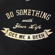 VINTAGE DO SOMETHING WITH YOU LIFE, GET ME A BEER T SHIRT XL