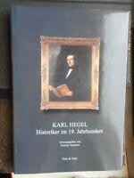 Helmut Neuhaus: Karl Hegel - Historiker im 19. Jahrhundert Erlangen 2001
