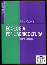ECOLOGIA PER L'AGRICOLTURA - TEORIA E PRATICA - CAPORALI - UTET - 2000 [N3]