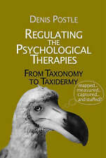 Regulating the Psychological Therapies: From Taxonomy to Taxiderm. 9781898059943