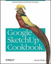 Google Sketchup Cookbook: Practical Recipes and Essential Techniques: By Rosk...