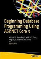 Beginning Database Programming Using ASP.NET Core 3 : With MVC, Razor Pages, ...