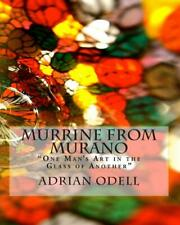 Murrine from Murano: One Man's Art in the Glass of Another by MR Adrian John Ode