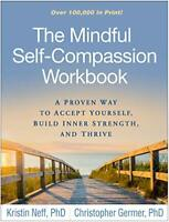 The Mindful Self-Compassion Workbook: A Proven Way to Accept Yourself, Build