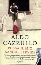 Cazzullo Aldo POSSA IL MIO SANGUE SERVIRE UOMINI E DONNE DELLA RESISTENZA =1a ed